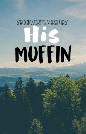 His Muffin [ ON HOLD ] by imjust_short