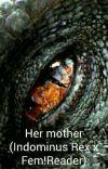 Her mother (Indominus Rex x Fem!Reader) cover