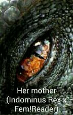 Her mother (Indominus Rex x Fem!Reader) by Cuddly_Bearr