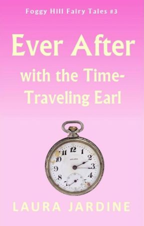 Ever After with the Time-Traveling Earl by LauraJardine