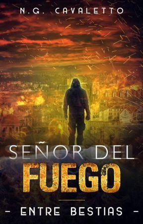 ENTRE BESTIAS - Parte II: Señor del Fuego by NicoGonzalez504