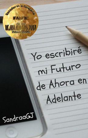 Yo escribiré mi futuro de ahora en adelante by SandraaGJ