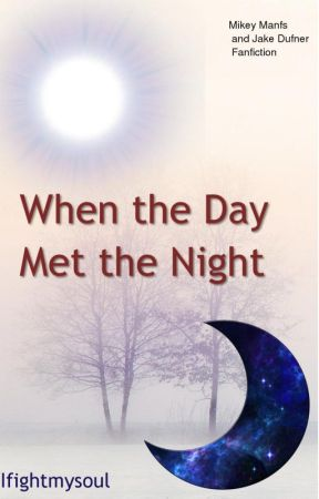 When the Day Met the Night (Mikey Manfs and Jake Dufner Fanfiction) by TimeCantHoldmeimfree