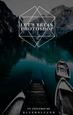 Let's break Photoshop! ║ Concurso de Gráficos [FINALIZADO] by BlueHolland