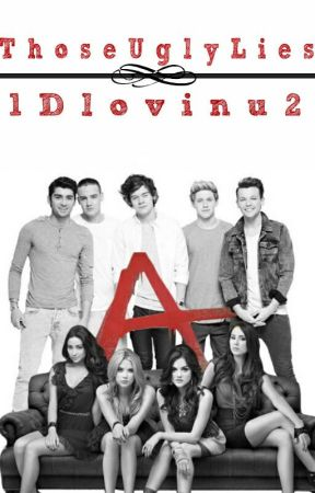 Those Ugly Lies (One Direction/Pretty Little Liars) by 1Dlovinu2