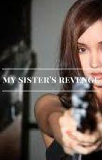 My Sister's Revenge by Notabadgirl0001