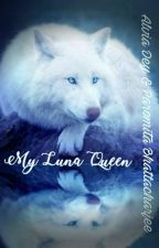 My Luna Queen! ( Hussain Asif Fanfiction ) by alviadey