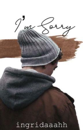I'm Sorry  by Ingridaaahh