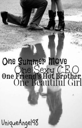 One Summer Move, One Sexy C.E.O, One Friend's Hot Brother, One Beautiful Girl by UniqueAngel98