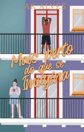 Mais Perto do Que se Imagina (COMPLETO) by AKAlves