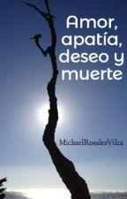 Amor, apatía, deseo y muerte by MichaelRosalesVilca