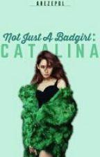 Not Just A Badgirl: C A T A L I N A by AreZepol
