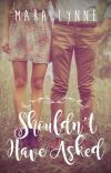 Should Have Not Asked - New Adult Romance (Wattys 2014) cover