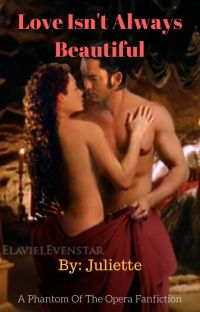 Love Isn't Always Beautiful    A Phantom Of The Opera Fanfiction cover
