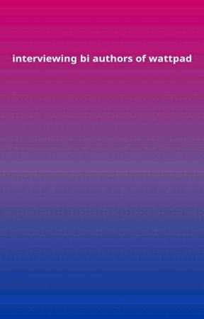 INTERVIEWING BI AUTHORS OF WATTPAD by bisexualcommunity