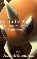 His Little Bug - A Guzma X Reader Fanfiction(DISCONTINUED) by UndertaleKyannaKitty