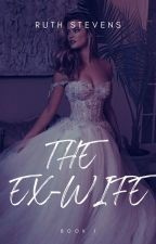 The Ex-wife (Book 1) by ruthstevens1