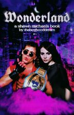 Wonderland [WWE] [Shawn Michaels] {Book 1} by theboyhooddream