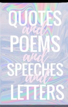 Quotes and Poems and Speeches and Letters by ABitchyPisces