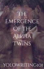 The Emergence Of The Alpha Twins  ( UNDER REVISING ) by YOLOwriting101