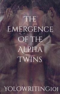 The Emergence Of The Alpha Twins  ( UNDER REVISING ) cover