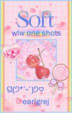 Soft ~ wlw one shots by earlgrej