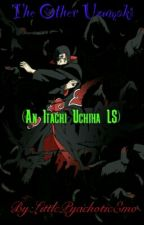 The Other Uzumaki (An Itachi Uchiha LS) by LittlePsychoticEmo