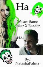 We are same joker x reader by NatashaPalma