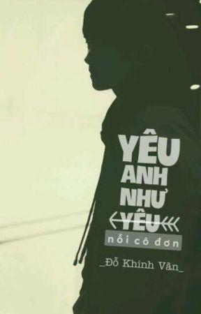 Yêu Anh Như Yêu Nỗi Cô Đơn  by Dao_BNH