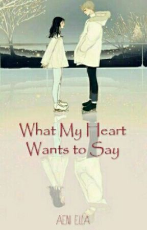 What My Heart Wants To Say [COMPLETED] ✔️ by elanuraeni47