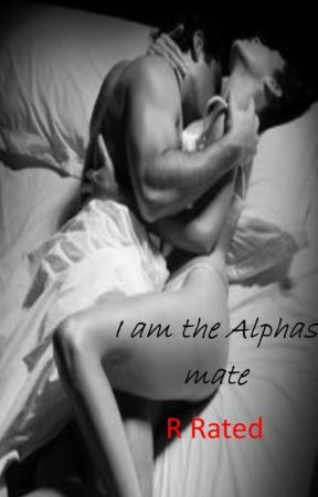 I am the Alpha's mate Chapter 26 R rated by kbushby124