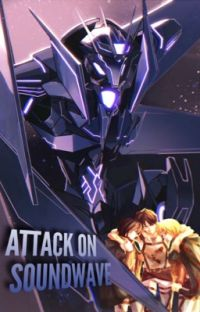 Attack on Soundwave ((Slow Updates)) cover