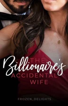 The Billionaire's Accidental Wife by frozen_delights