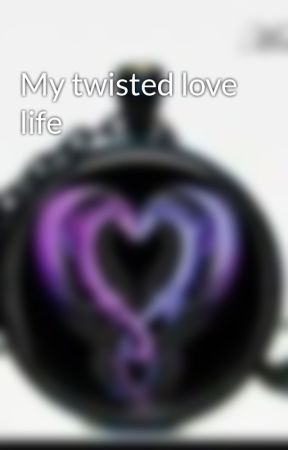 My twisted love life by LadyZahra