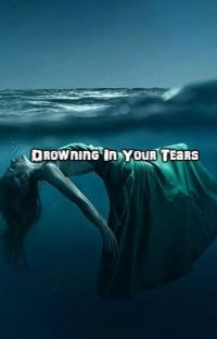 Drowning In Your Tears ~aarmau fanfic~ UNDER EDITING cover