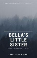 Bella's Little Sister ✔ by _celestial_wings_