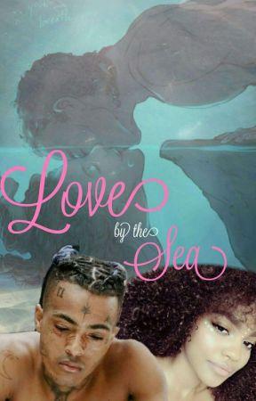 Love By The Sea (xxxtentacion)(On Hold) by tentacionprincess