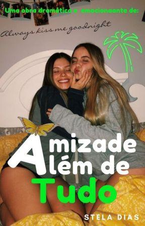 Amizade Além De Tudo[Revisando] by Stelinha_