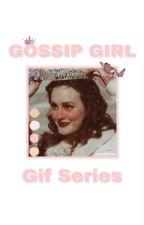 Gossip Girl Gif Series ✔️ by wethelocals