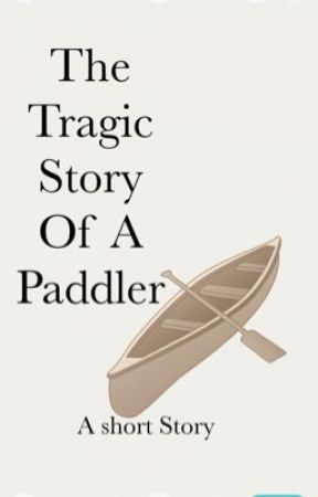 The Tragic Story A Paddler by Coopdog2010