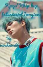 Kpop/Khip-hop  Interracial Imagines  *discontinued* by mirahmirahh