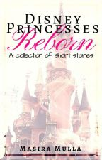 Disney Princesses - Reborn | COMPLETE | Ongoing by Readtheunread