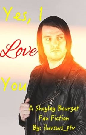 Yes, I Love You (Shayley Bourget Fan Fic) by iluvsws_ptv