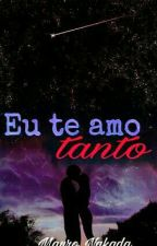 Eu te amo tanto - Fanfic Mauro Nakada by TrupeOitoeSete
