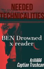 Needed Technicalities. ( BEN Drowned X Reader ) by sickimeansick