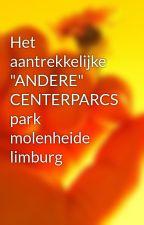 """Het aantrekkelijke """"ANDERE"""" CENTERPARCS park molenheide limburg by jeanmarcelveldemans"""