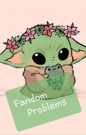 Fandom Problems by UniqueFlowerChild