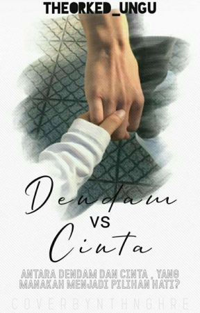 Dendam VS Cinta (✔) by TheOrked_ungu
