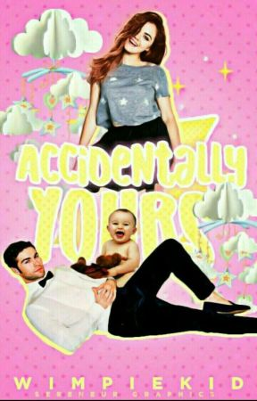 Accidentally Yours(Complete) by WimpieKid