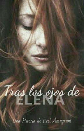 Tras los ojos de Elena. by tubelloSecreto
